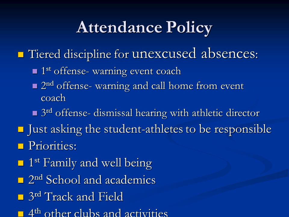 Attendance Policy Tiered discipline for unexcused absences : Tiered discipline for unexcused absences : 1 st offense- warning event coach 1 st offense