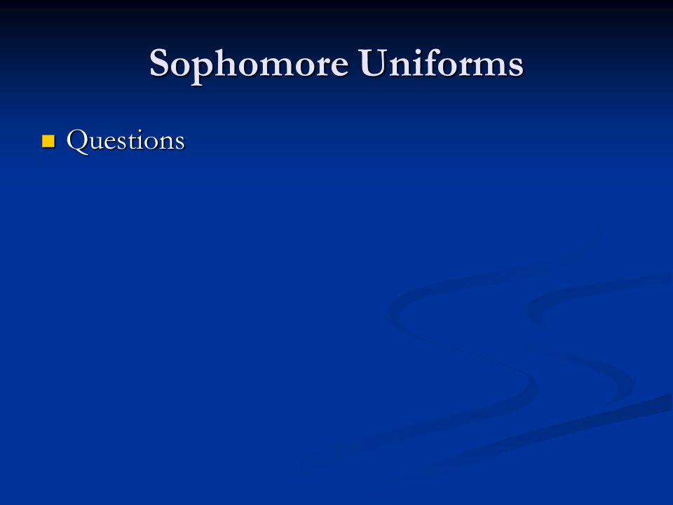 Sophomore Uniforms Questions Questions
