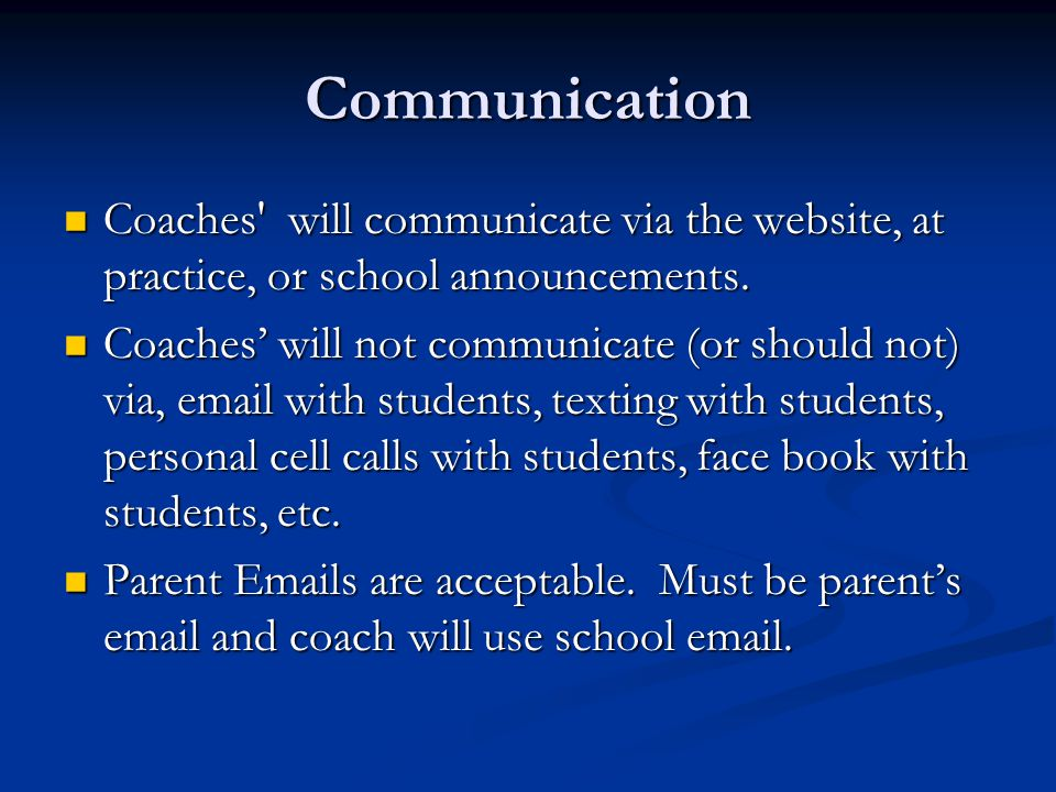 Communication Coaches' will communicate via the website, at practice, or school announcements. Coaches' will communicate via the website, at practice,