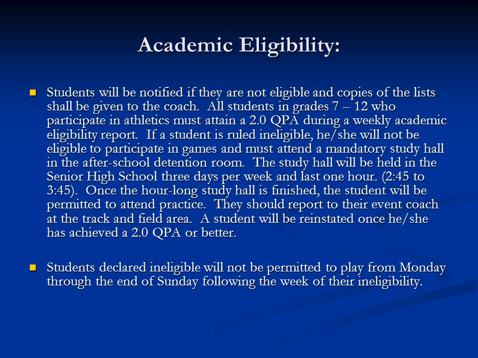 Academic Eligibility: Students will be notified if they are not eligible and copies of the lists shall be given to the coach. All students in grades 7
