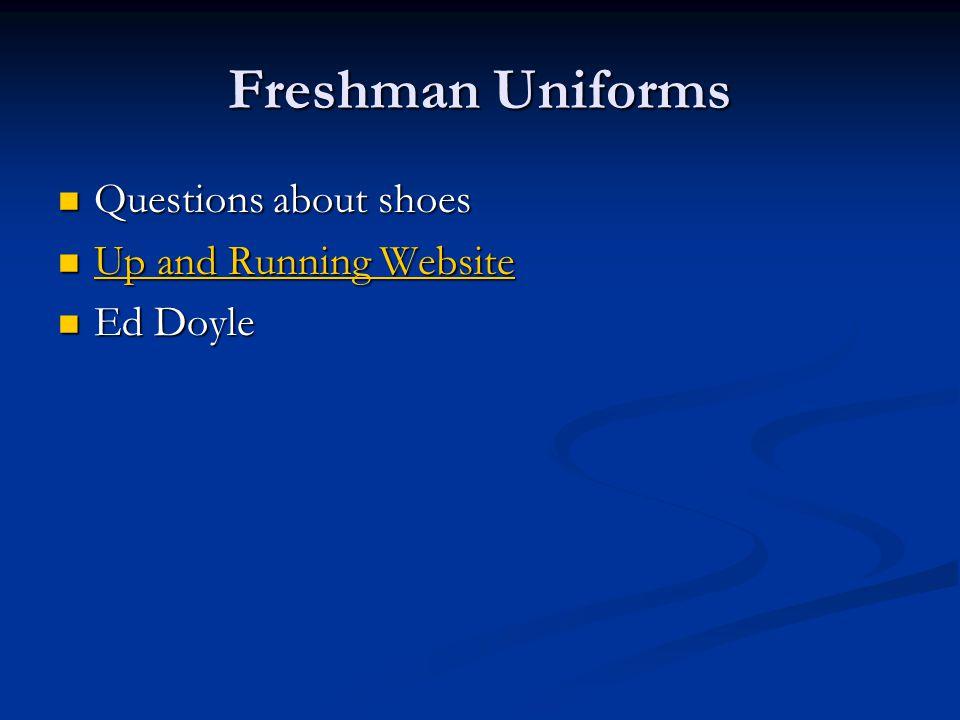 Freshman Uniforms Questions about shoes Questions about shoes Up and Running Website Up and Running Website Up and Running Website Up and Running Website Ed Doyle Ed Doyle