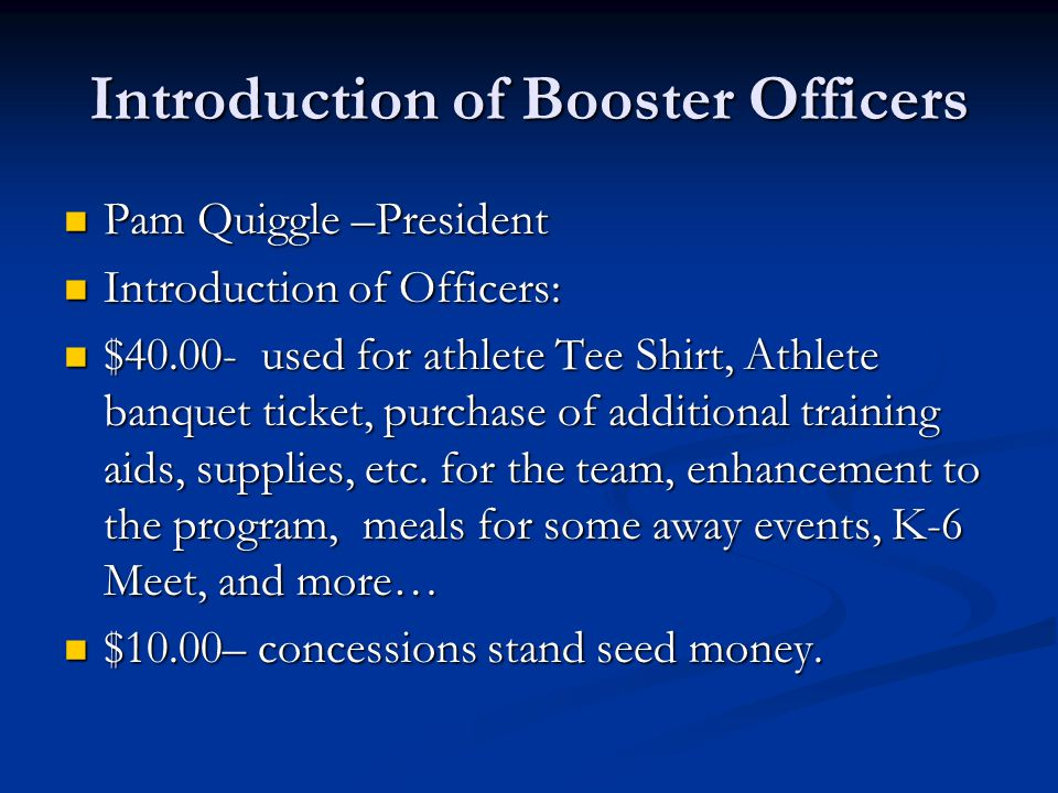 Introduction of Booster Officers Pam Quiggle –President Pam Quiggle –President Introduction of Officers: Introduction of Officers: $40.00- used for at