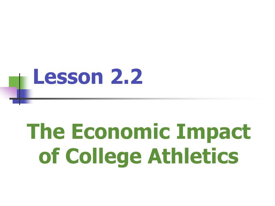 Lesson 2.2 The Economic Impact of College Athletics