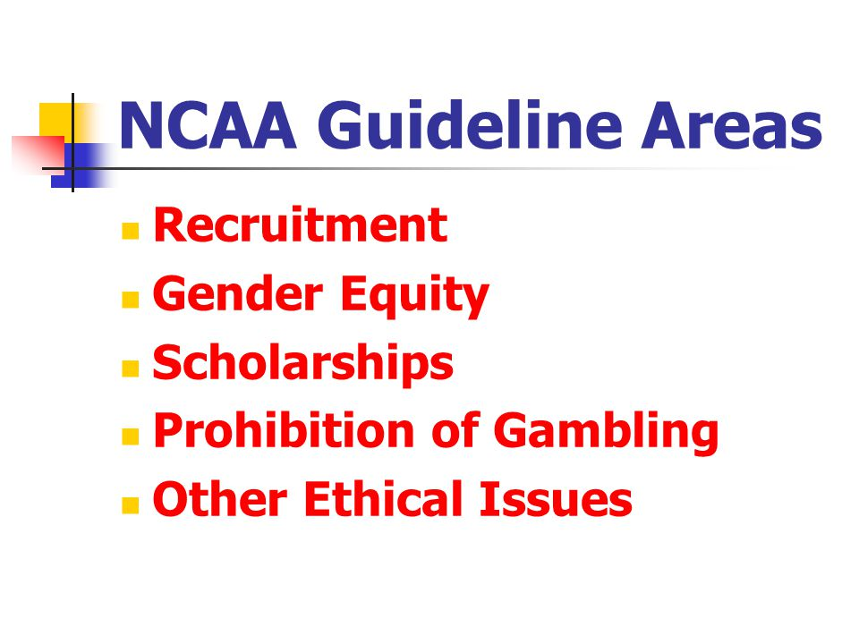 NCAA Guideline Areas Recruitment Gender Equity Scholarships Prohibition of Gambling Other Ethical Issues