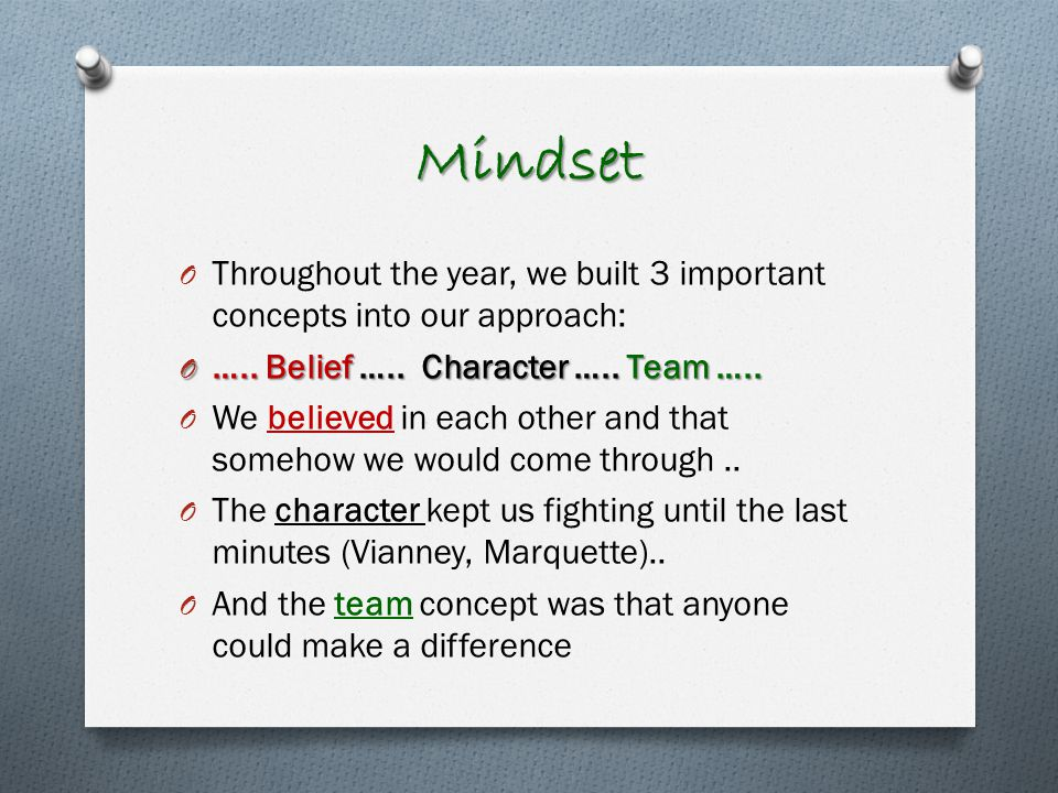 Mindset O Throughout the year, we built 3 important concepts into our approach: O …..