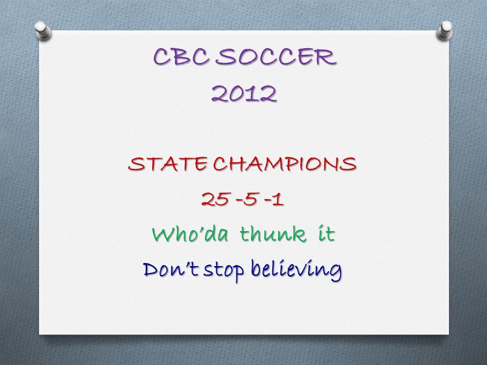 CBC SOCCER 2012 STATE CHAMPIONS Whoda thunk it Dont stop believing
