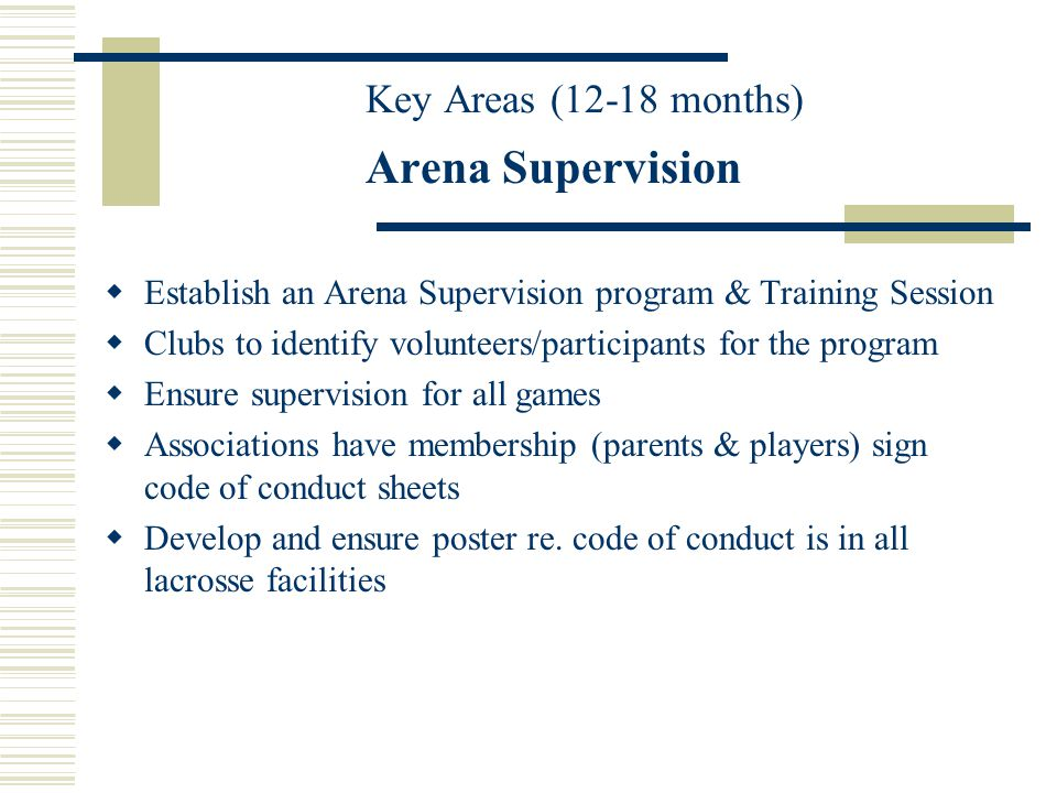 Key Areas (12-18 months) Arena Supervision Establish an Arena Supervision program & Training Session Clubs to identify volunteers/participants for the