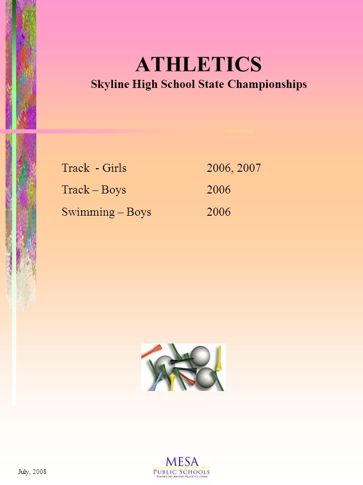 July, 2008 ATHLETICS Skyline High School State Championships Track - Girls2006, 2007 Track – Boys2006 Swimming – Boys2006