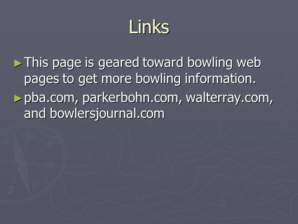 Links This page is geared toward bowling web pages to get more bowling information.