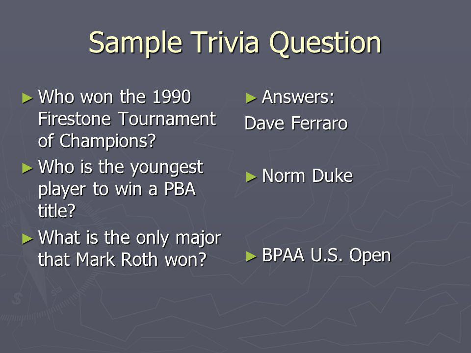 Sample Trivia Question Who won the 1990 Firestone Tournament of Champions.