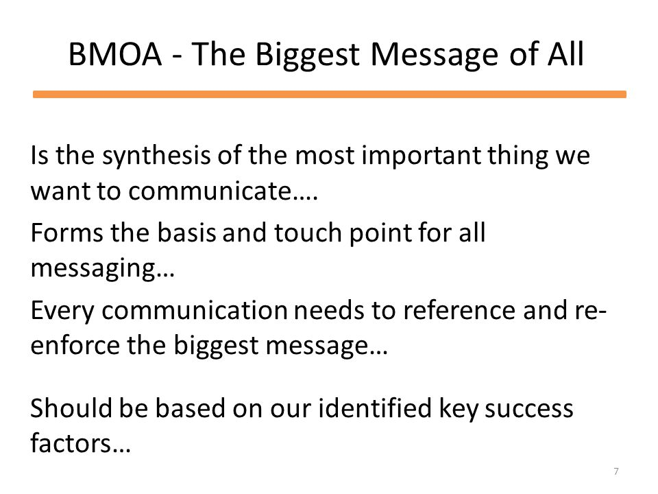 7 BMOA - The Biggest Message of All Is the synthesis of the most important thing we want to communicate….