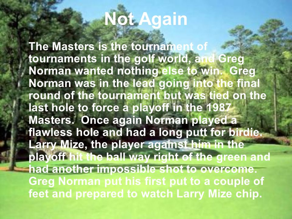 Not Again The Masters is the tournament of tournaments in the golf world, and Greg Norman wanted nothing else to win.