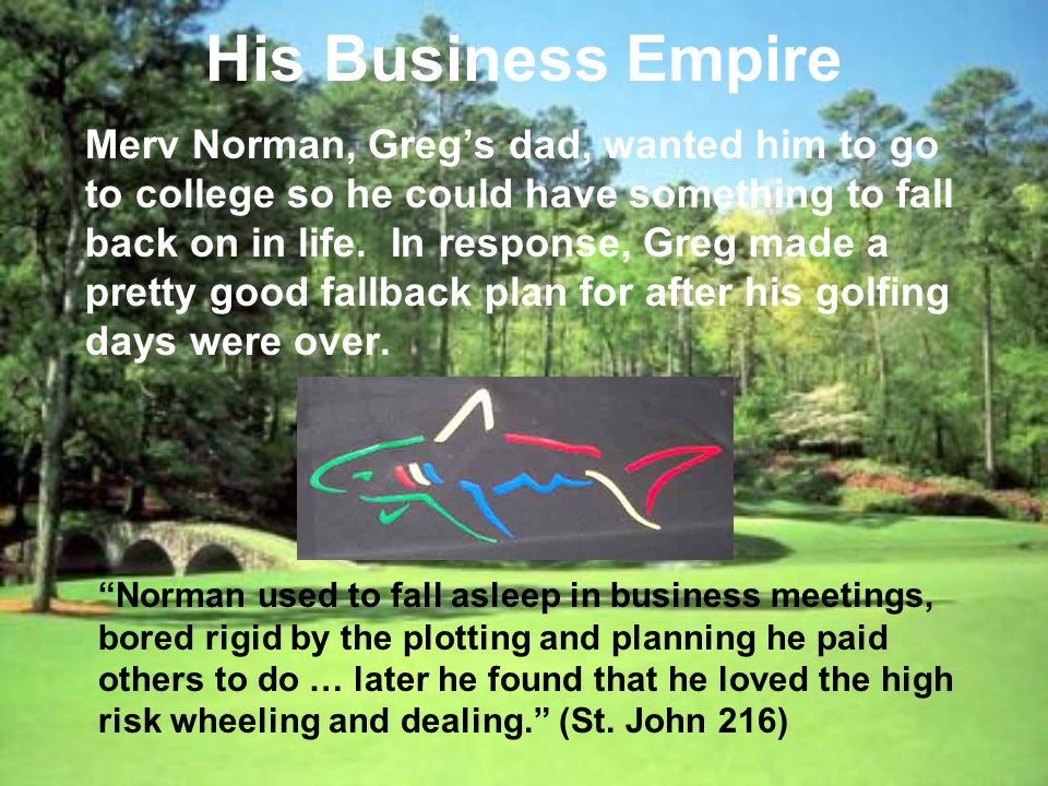 His Business Empire Merv Norman, Gregs dad, wanted him to go to college so he could have something to fall back on in life.