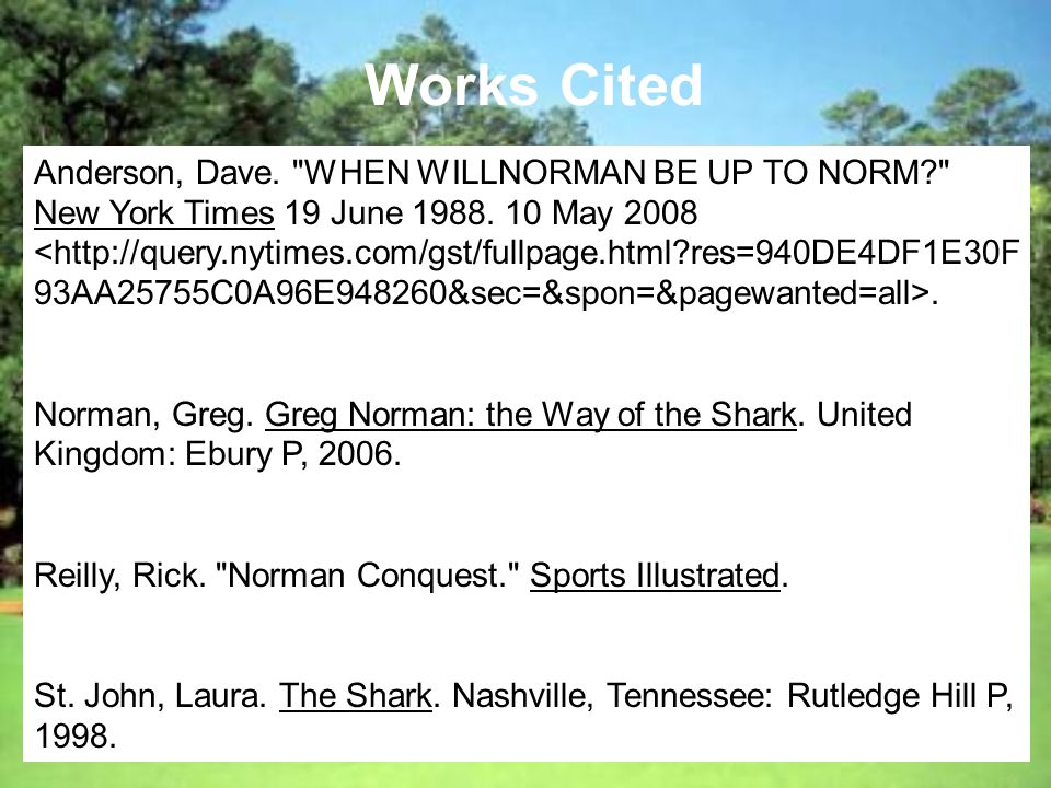 Works Cited Anderson, Dave. WHEN WILLNORMAN BE UP TO NORM New York Times 19 June