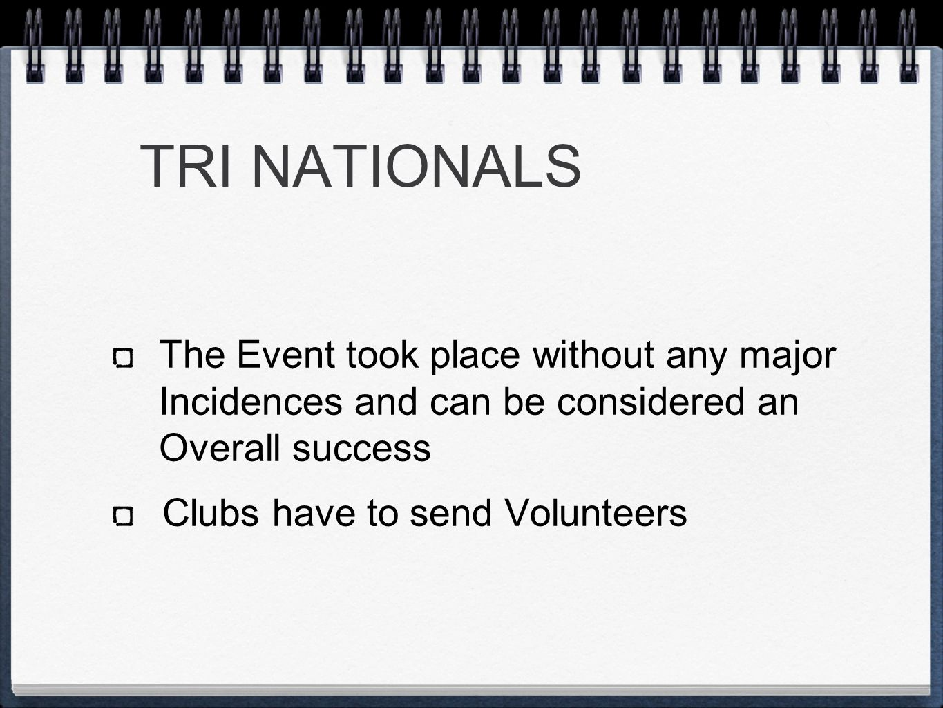 TRI NATIONALS The Event took place without any major Incidences and can be considered an Overall success Clubs have to send Volunteers