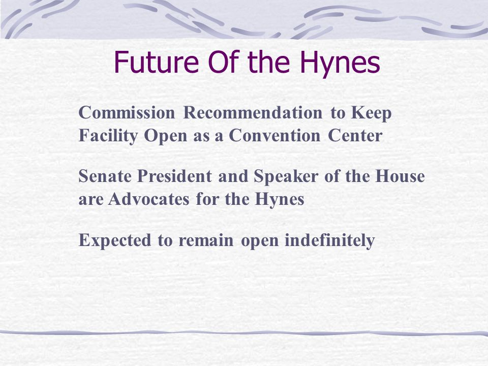 Future Of the Hynes Commission Recommendation to Keep Facility Open as a Convention Center Senate President and Speaker of the House are Advocates for