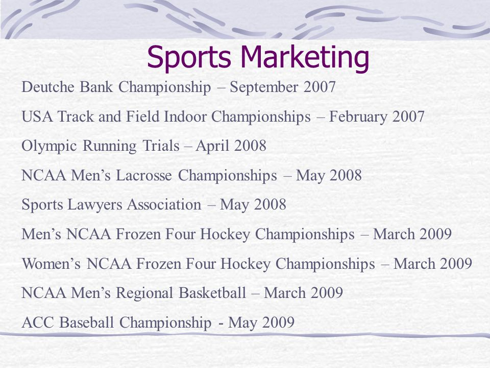 Sports Marketing Deutche Bank Championship – September 2007 USA Track and Field Indoor Championships – February 2007 Olympic Running Trials – April 20
