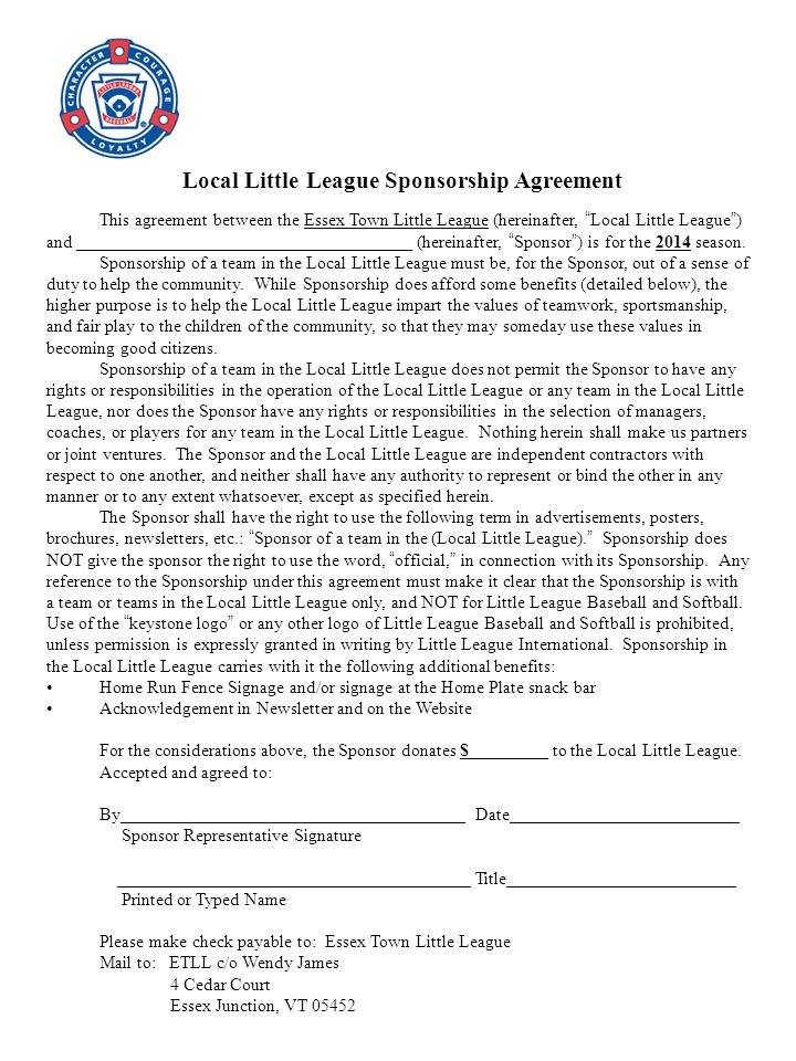 This agreement between the Essex Town Little League (hereinafter, Local Little League ) and ______________________________________ (hereinafter, Sponsor ) is for the 2014 season.