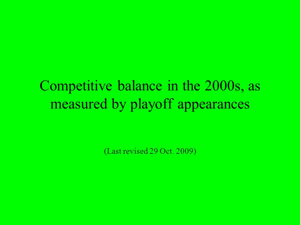 Competitive balance in the 2000s, as measured by playoff appearances (Last revised 29 Oct. 2009)