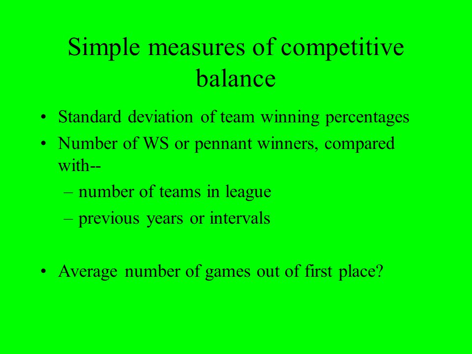 MLBs competitive balance, then & now 1903-1950s: not much, but gradually improving 1965-1976: improved more; amateur draft helped 1977-early 1990s: peak of competitive balance 1995-2001: competitive imbalance.