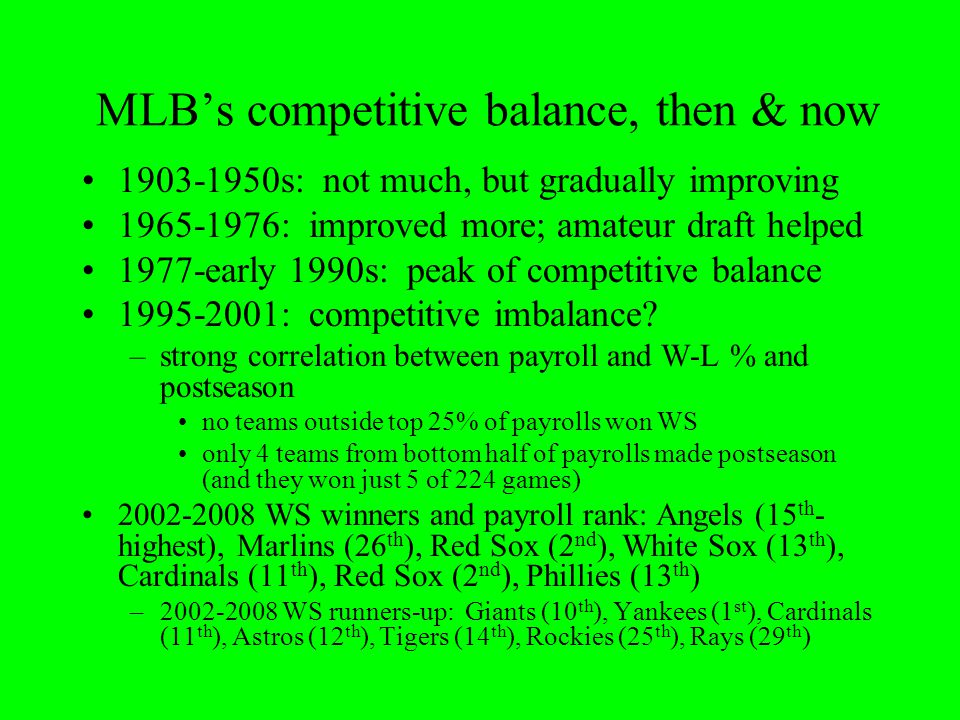 MLBs competitive balance, then & now 1903-1950s: not much, but gradually improving 1965-1976: improved more; amateur draft helped 1977-early 1990s: pe