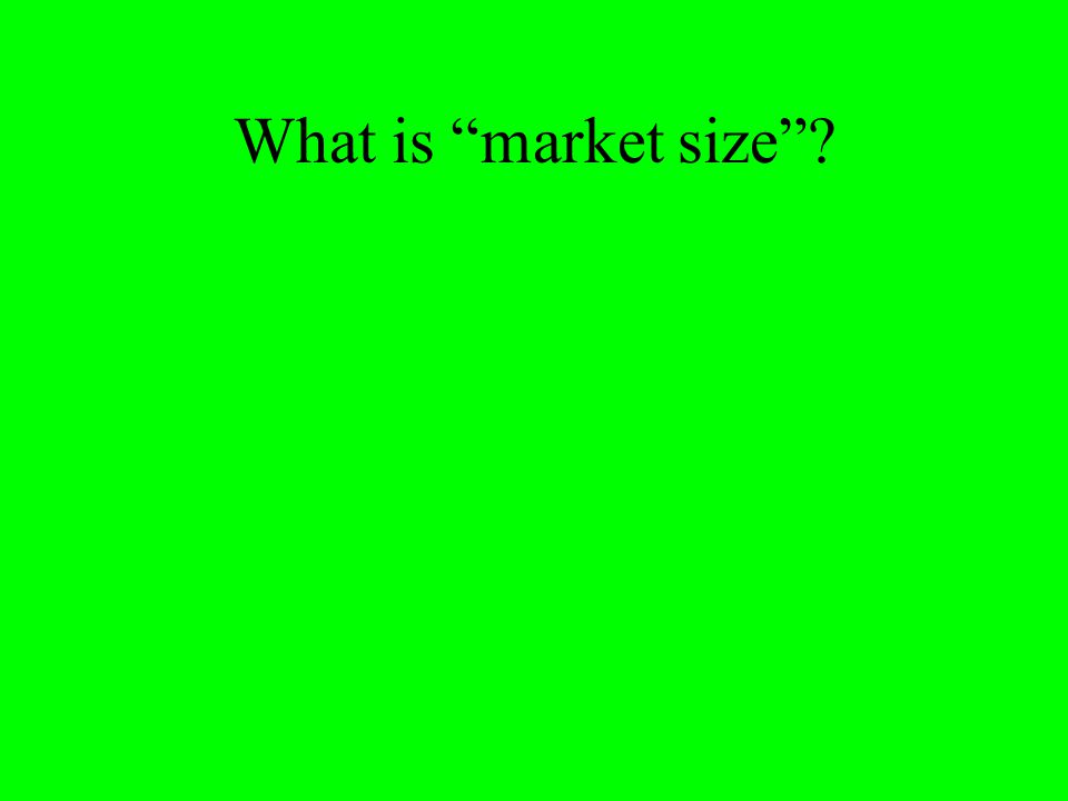 Market size is based on REVENUES (both actual and potential).