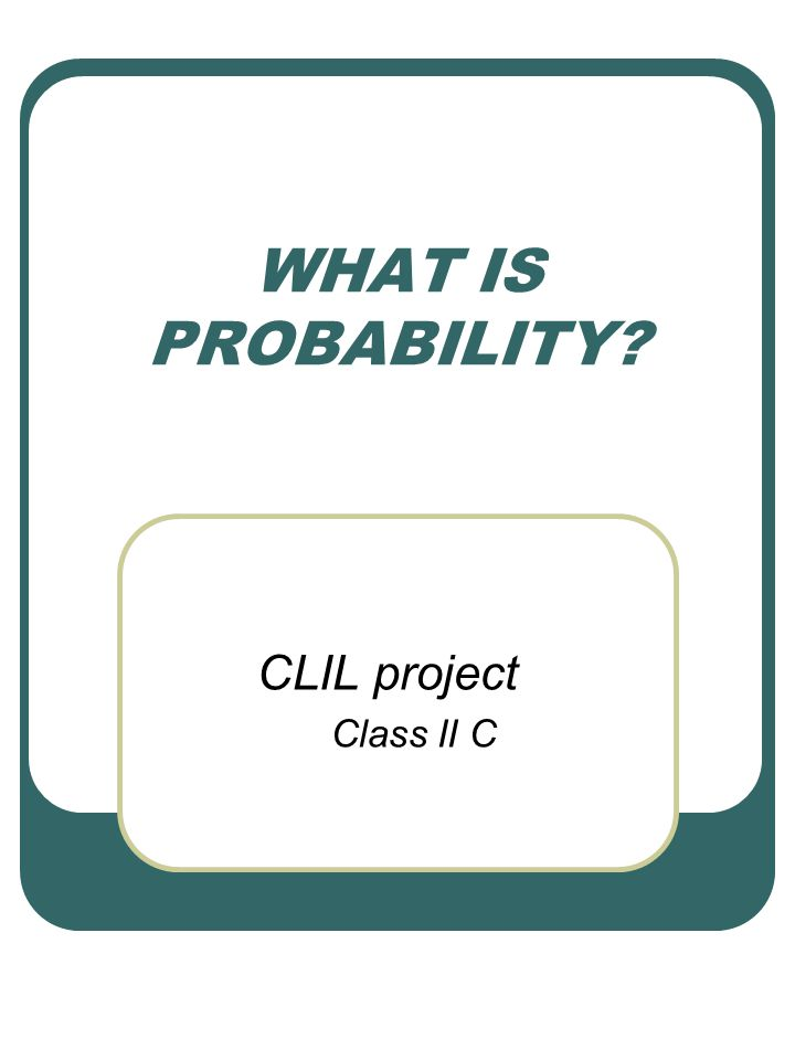 WHAT IS PROBABILITY CLIL project Class II C