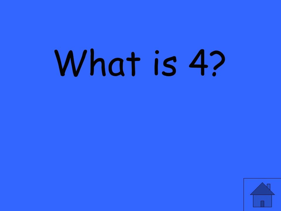 What is 4?