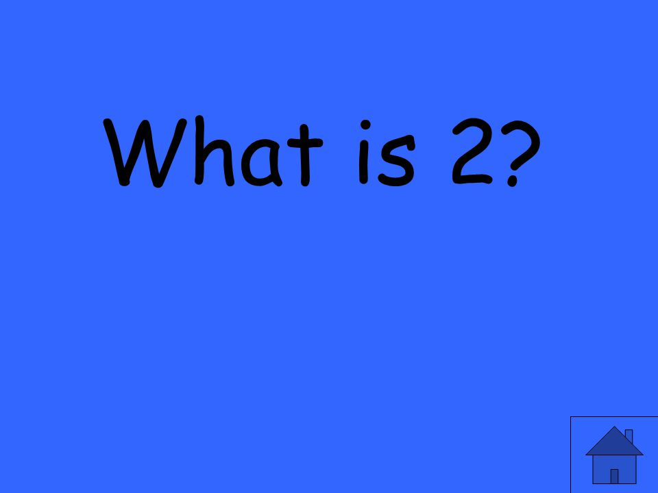 What is 2?