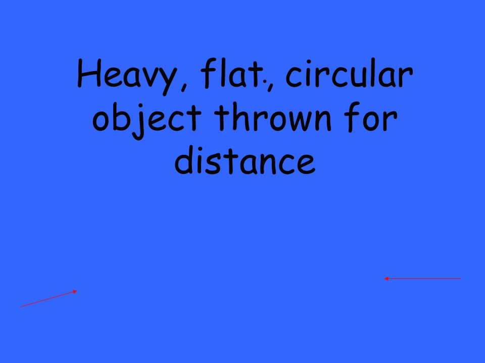 . Heavy, flat, circular object thrown for distance