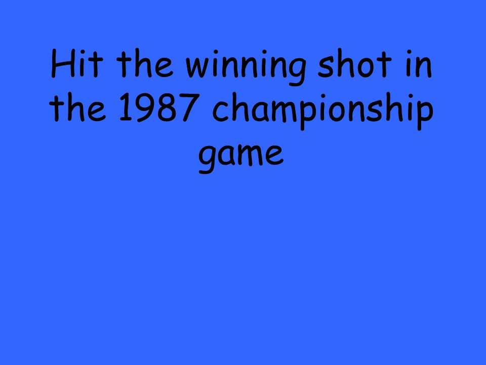 Hit the winning shot in the 1987 championship game