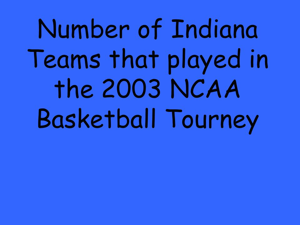 Number of Indiana Teams that played in the 2003 NCAA Basketball Tourney