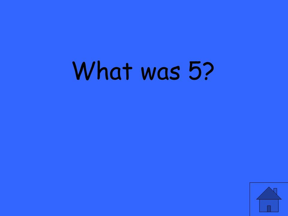 What was 5?