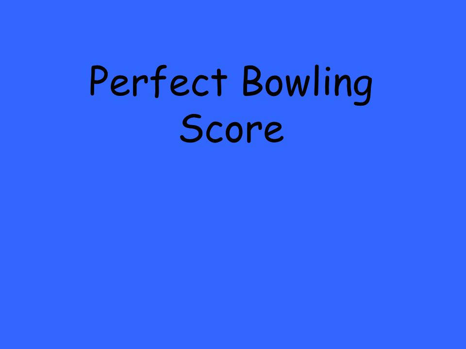 Perfect Bowling Score
