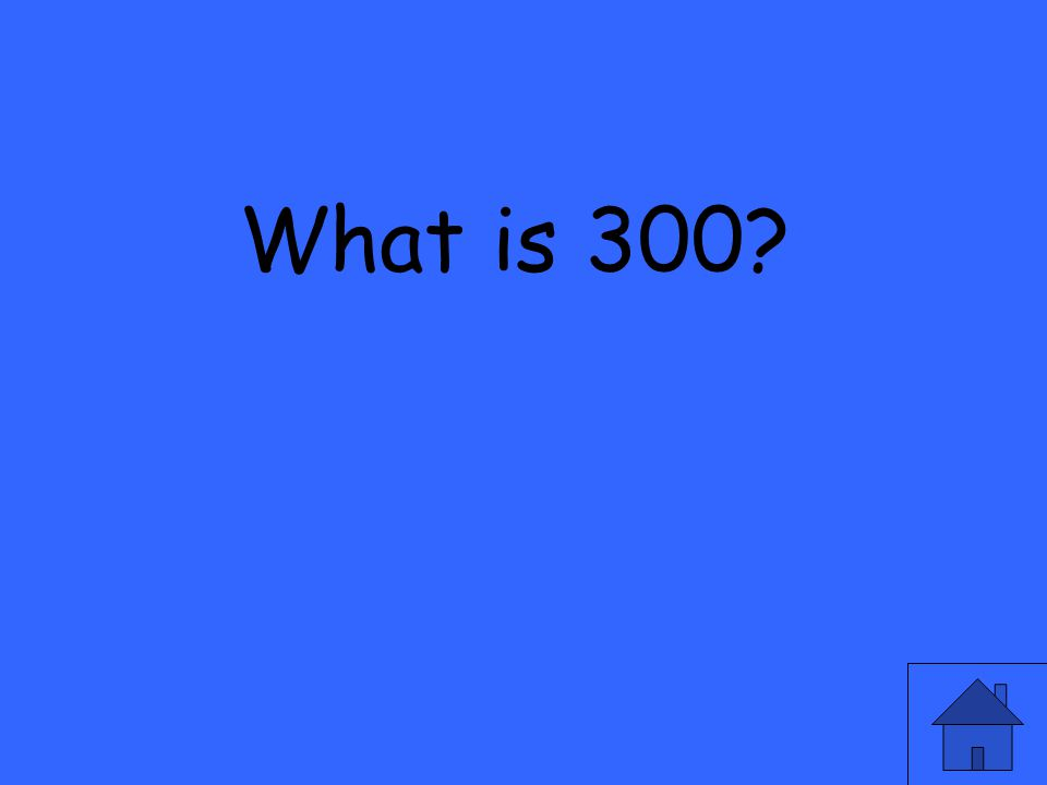 What is 300?