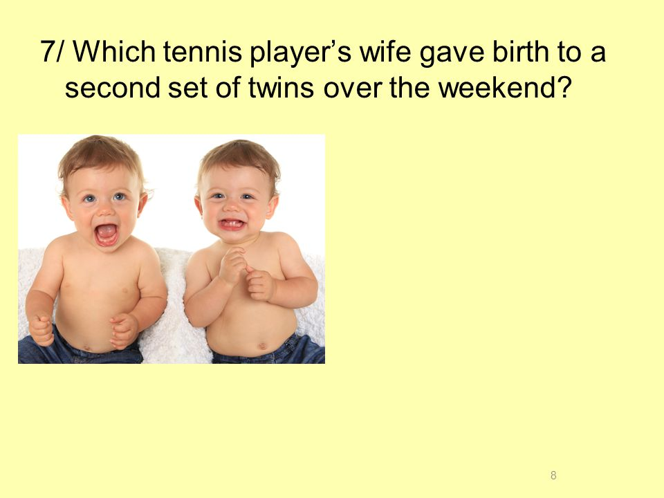 7/ Which tennis players wife gave birth to a second set of twins over the weekend? 19 ROGER FEDERER
