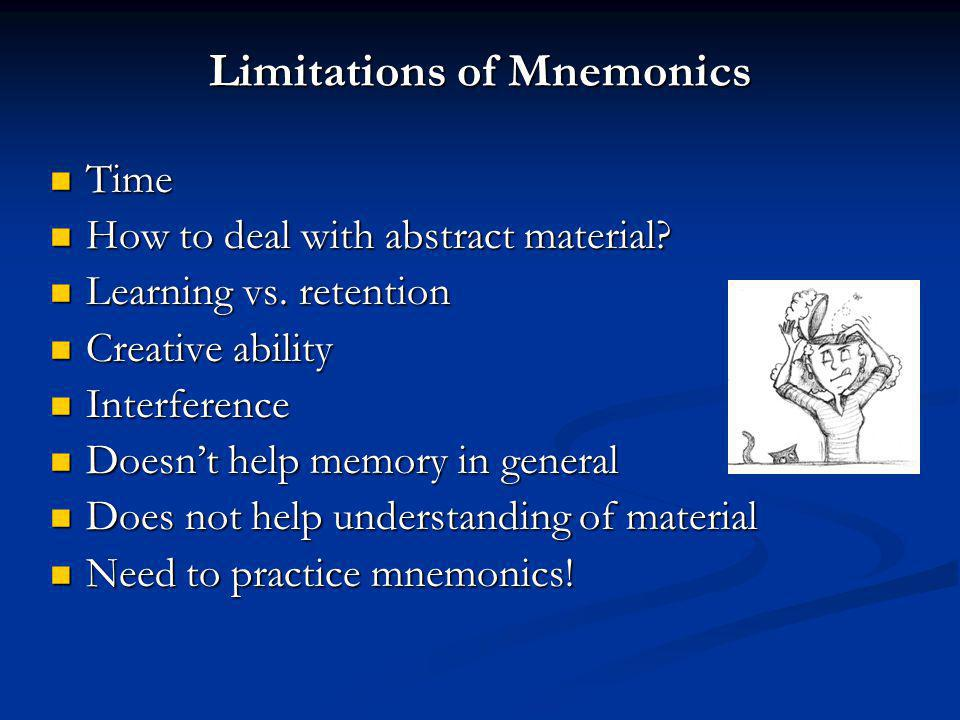Limitations of Mnemonics Time Time How to deal with abstract material.