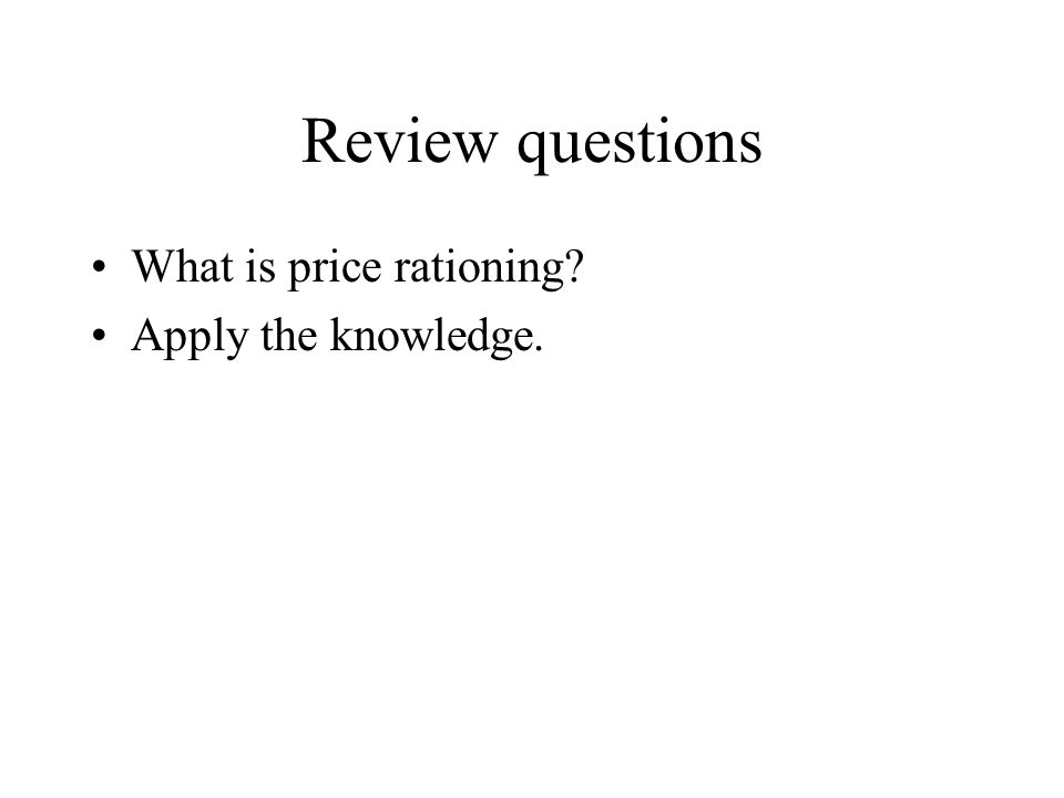 Review questions What is price rationing? Apply the knowledge.