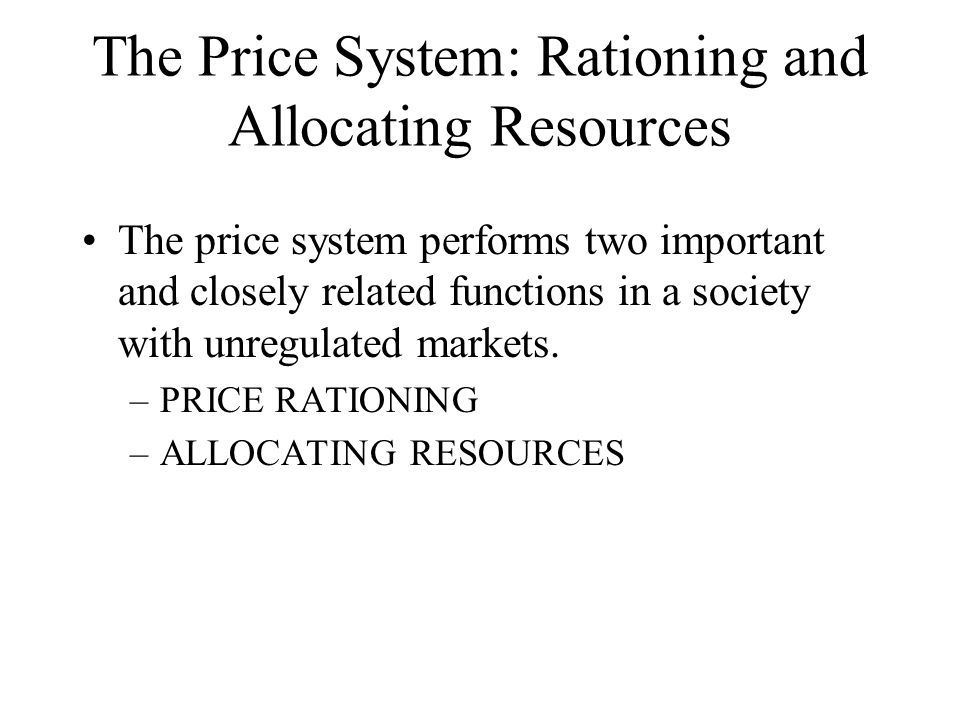 PRICE RATIONING PRICE RATIONING: is the process by which the market system allocates goods and services to consumers when quantity demanded exceeds quantity supplied.