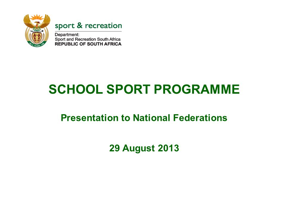 SCHOOL SPORT PROGRAMME Presentation to National Federations 29 August 2013