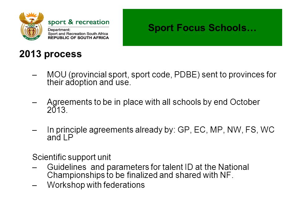 2013 process –MOU (provincial sport, sport code, PDBE) sent to provinces for their adoption and use. –Agreements to be in place with all schools by en
