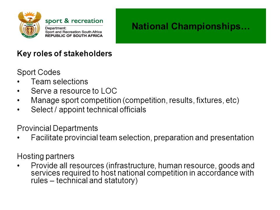 Key roles of stakeholders Sport Codes Team selections Serve a resource to LOC Manage sport competition (competition, results, fixtures, etc) Select /