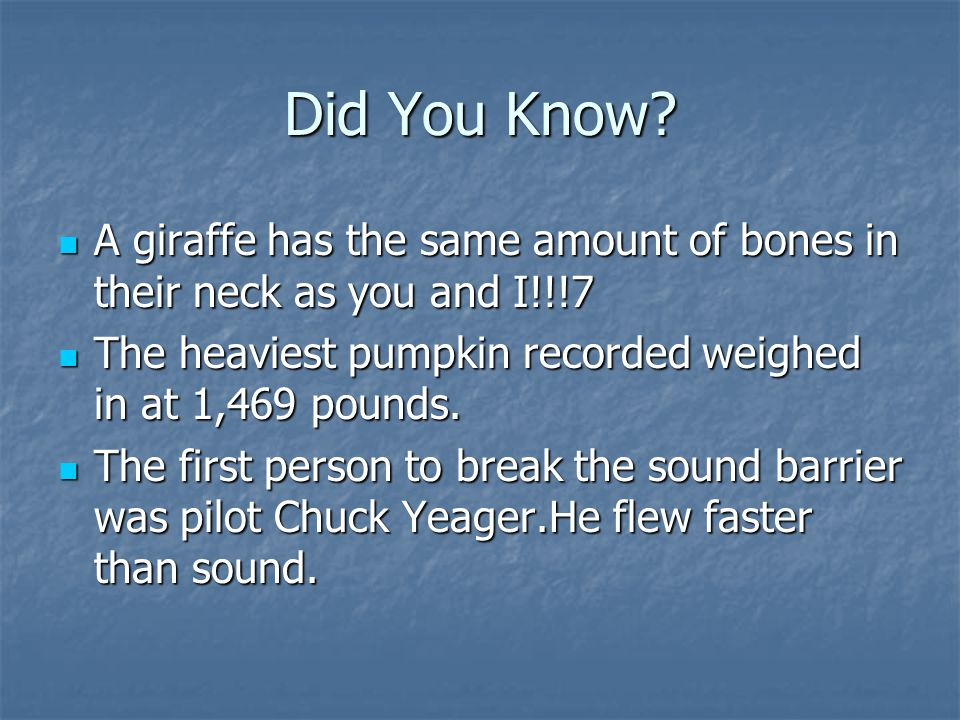 Did You Know? A giraffe has the same amount of bones in their neck as you and I!!!7 A giraffe has the same amount of bones in their neck as you and I!