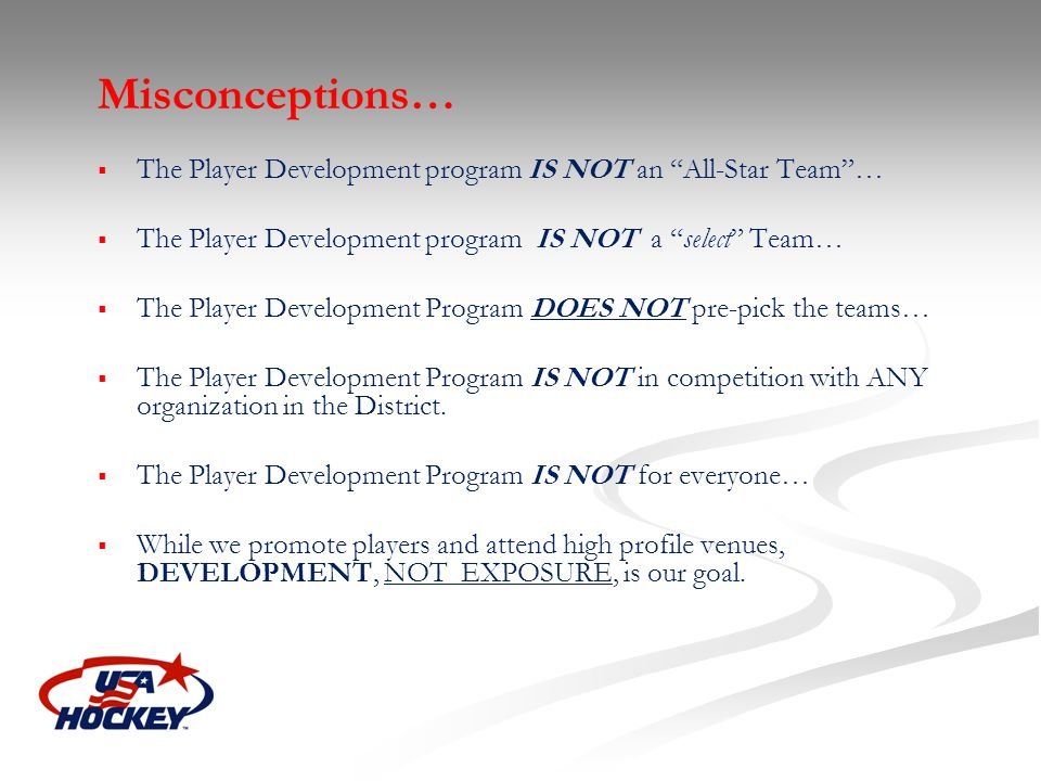 Misconceptions… The Player Development program IS NOT an All-Star Team… The Player Development program IS NOT a select Team… The Player Development Pr