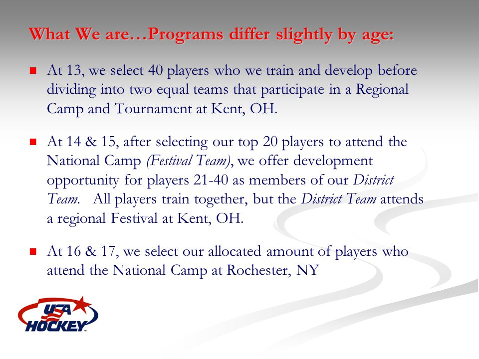 What We are…Programs differ slightly by age: At 13, we select 40 players who we train and develop before dividing into two equal teams that participat