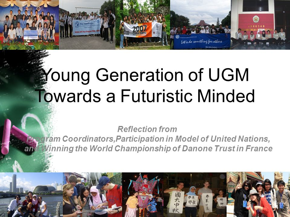 Young Generation of UGM Towards a Futuristic Minded Reflection from Program Coordinators,Participation in Model of United Nations, and Winning the Wor