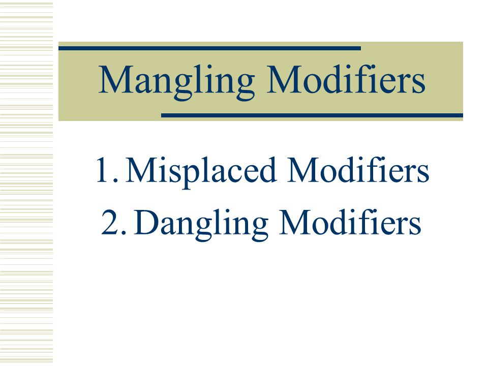 Misplaced Modifiers…Recap If a sentence has a misplaced modifier, then a modifier is present in the sentence, its just in the wrong place.