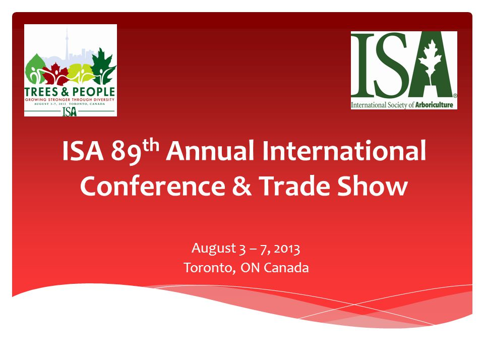 ISA 89 th Annual International Conference & Trade Show August 3 – 7, 2013 Toronto, ON Canada