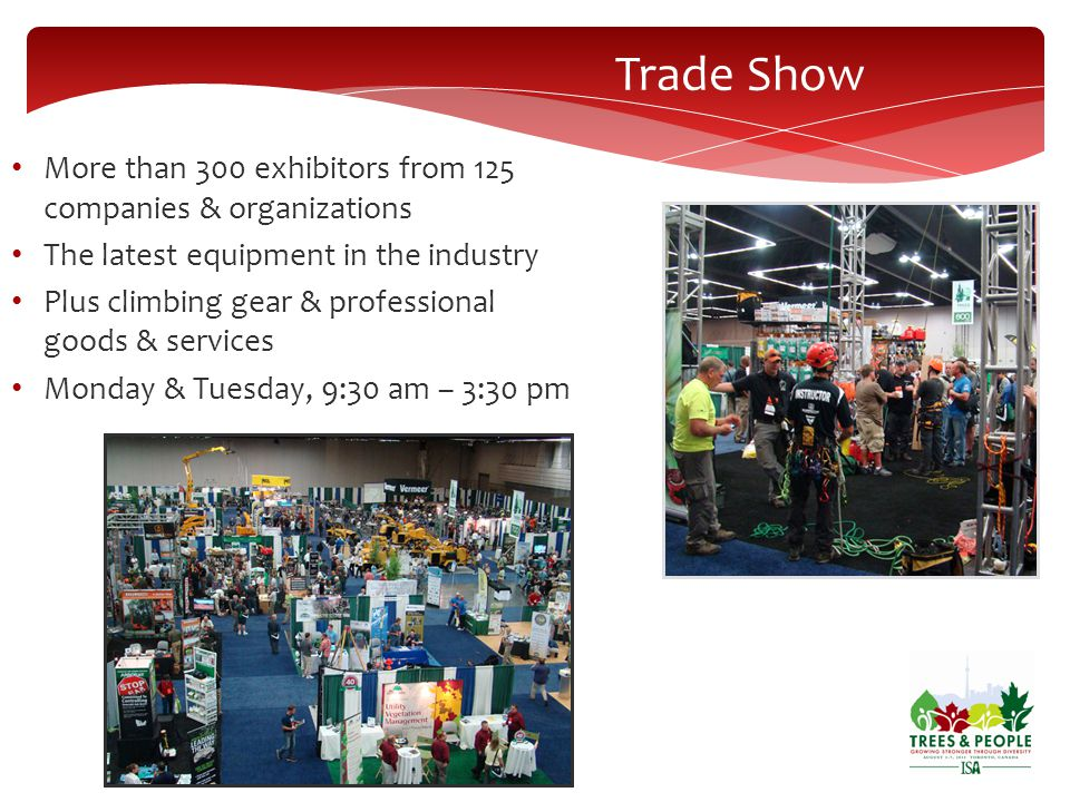 Trade Show More than 300 exhibitors from 125 companies & organizations The latest equipment in the industry Plus climbing gear & professional goods & services Monday & Tuesday, 9:30 am – 3:30 pm