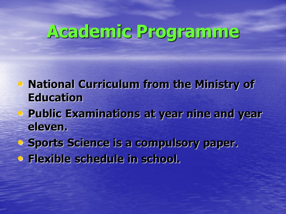 Academic Programme National Curriculum from the Ministry of Education National Curriculum from the Ministry of Education Public Examinations at year n